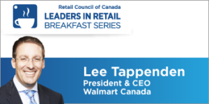 Leaders in Retail Breakfast Series: Lee Tappenden, President & CEO, Walmart Canada Corp. (Suppliers & Vendors ONLY)