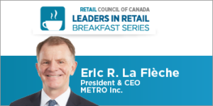 Leaders in Retail Breakfast Series: Eric R. La Flèche, President and CEO, METRO Inc. (Suppliers & Vendors ONLY)