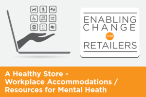 AnAbling Change for Retailers:A Healthy Store – Workplace Accommodations and Resources for Mental Health